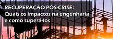Como a Crise impactou os serviços de engenharia no Brasil e como retomar o crescimento?