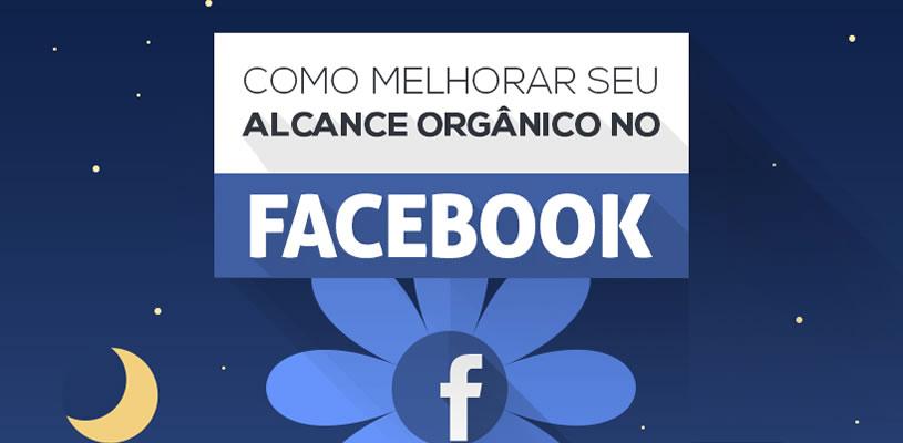 Como Melhorar o Alcance Orgânico da sua Página no Facebook [INFOGRÁFICO]